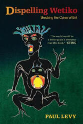 Dispelling Wetiko - Paul Levy (ISBN: 9781583945483)