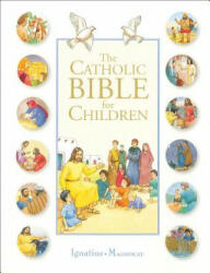 The Catholic Bible for Children - Karine-Marie Amiot, Francois Carmagnac, Christophe Raimbault, Janet Chevrier, Andree Bienfait (ISBN: 9781586176594)