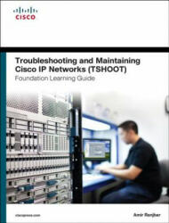 Troubleshooting and Maintaining Cisco IP Networks (TSHOOT) F - Amir Ranjbar (ISBN: 9781587204555)