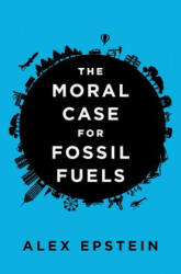 Moral Case for Fossil Fuels (ISBN: 9781591847441)