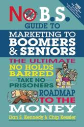 The No BS Marketing to Seniors and Leading Edge Boomers Seniors (ISBN: 9781599184500)