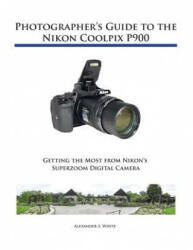 Photographer's Guide to the Nikon Coolpix P900 (ISBN: 9781937986483)