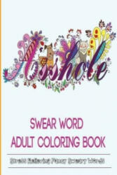 Swear Word Coloring Book - Adult Coloring Books, Adult Coloring Books (ISBN: 9781944575359)