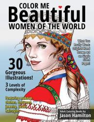 Color Me Beautiful, Women of the World: Adult Coloring Book - Adult Coloring Books by Jason Hamilton (ISBN: 9781944845001)