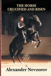 Horse Crucified and Risen - Alexander Nevzorov (ISBN: 9785904788216)