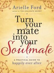 Turn Your Mate Into Your Soulmate: A Practical Guide to Happily Ever After (ISBN: 9780062405548)