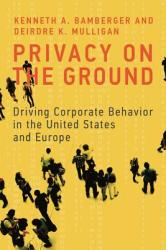 Privacy on the Ground: Driving Corporate Behavior in the United States and Europe (ISBN: 9780262029988)