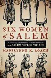 Six Women of Salem: The Untold Story of the Accused and Their Accusers in the Salem Witch Trials (ISBN: 9780306821202)
