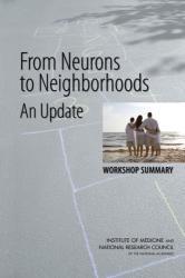 From Neurons to Neighborhoods - An Update: Workshop Summary (ISBN: 9780309209786)
