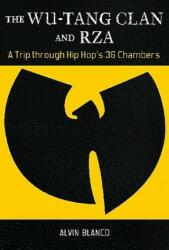 Wu-Tang Clan and RZA - Alvin Blanco (ISBN: 9780313384424)