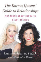 Karma Queen's Guide to Relationships - Carmen Harra, Alexandra Harra (ISBN: 9780399173905)
