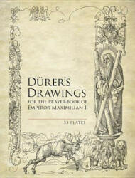 Durer's Drawings for the Prayer-book of Emperor Maximilian I (ISBN: 9780486493862)