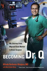 Becoming Dr. Q: My Journey from Migrant Farm Worker to Brain Surgeon (ISBN: 9780520274563)