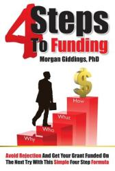 Four Steps to Funding: Avoid Rejection and Get Your Grant Funded on the Next Try with This Simple Four Step Formula (ISBN: 9780615505589)