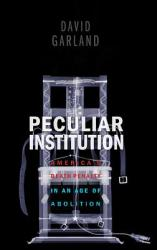 Peculiar Institution: America's Death Penalty in an Age of Abolition (ISBN: 9780674066106)