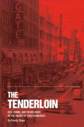 The Tenderloin: Sex, Crime and Resistance in the Heart of San Francisco (ISBN: 9780692327234)