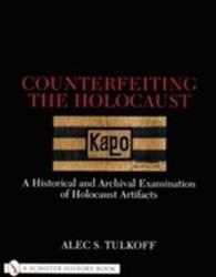 Counterfeiting the Holocaust - A Historical and Archival Examination of Holocaust Artifacts (ISBN: 9780764311093)