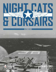 Night Cats and Corsairs - The Operational History of Grumman and Vought Night Fighter Aircraft, 1942-1953 (ISBN: 9780764343735)