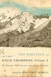 The Writings of David Thompson, Volume 2: The Travels, 1848 Version, and Associated Texts (ISBN: 9780773545519)
