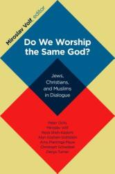 Do We Worship the Same God? : Jews, Christians, and Muslims in Dialogue (ISBN: 9780802866899)