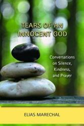 Tears of an Innocent God: Conversations on Silence, Kindness, and Prayer (ISBN: 9780809149391)