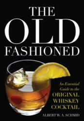 The Old Fashioned: An Essential Guide to the Original Whiskey Cocktail (ISBN: 9780813141732)