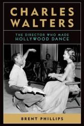 Charles Walters: The Director Who Made Hollywood Dance (ISBN: 9780813147215)