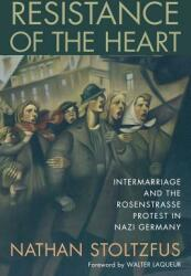 Resistance of the Heart: Intermarriage and the Rosenstrasse Protest in Nazi Germany (ISBN: 9780813529097)