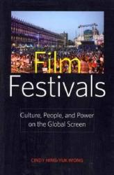 Film Festivals: Culture, People, and Power on the Global Screen (ISBN: 9780813551210)