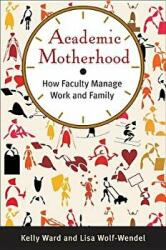 Academic Motherhood: How Faculty Manage Work and Family (ISBN: 9780813553856)