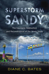 Superstorm Sandy: The Inevitable Destruction and Reconstruction of the Jersey Shore (ISBN: 9780813573397)