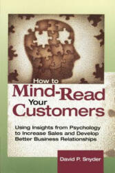 How to Mind-Read Your Customers - David P. Snyder (ISBN: 9780814405994)