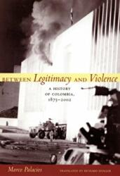 Between Legitimacy and Violence - A History of Colombia, 1875-2002 (ISBN: 9780822337676)