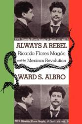Always a Rebel: Ricardo Flores Magon and the Mexican Revolution (ISBN: 9780875652818)
