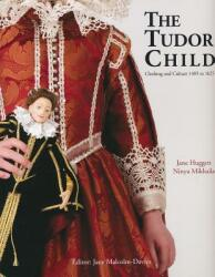 The Tudor Child: Clothing and Culture 1485 to 1625 (ISBN: 9780896762671)