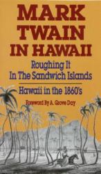 Mark Twain in Hawaii: Roughing It in the Sandwich Islands: Hawaii in the 1860s (ISBN: 9780935180930)