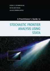 Practitioner's Guide to Stochastic Frontier Analysis Using Stata - Subal C. Kumbhakar, Hung-Jen Wang, Alan Horncastle (ISBN: 9781107609464)