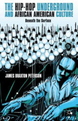 Hip-Hop Underground and African American Culture - James B. Peterson (ISBN: 9781137305244)