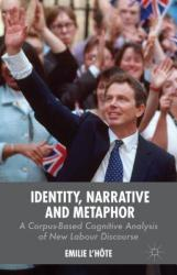 Identity, Narrative and Metaphor: A Corpus-Based Cognitive Analysis of New Labour Discourse (ISBN: 9781137427380)