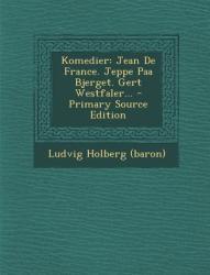 Komedier: Jean de France. Jeppe Paa Bjerget. Gert Westfaler. . . - Primary Source Edition (ISBN: 9781293126677)