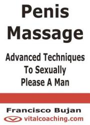 Penis Massage - Advanced Techniques to Sexually Please a Man (ISBN: 9781466409538)