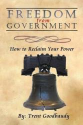 Freedom from Government: How to Reclaim Your Power (ISBN: 9781468196344)