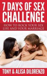 7 Days of Sex Challenge: How to Rock Your Sex Life and Your Marriage (ISBN: 9781481814188)