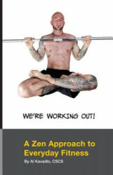 We're Working Out! A Zen Approach To Everyday Fitness - MR Al Kavadlo, Al Kavadlo (ISBN: 9781491031735)