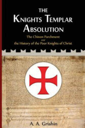 The Knights Templar Absolution: The Chinon Parchment and the History of the Poor Knights of Christ (ISBN: 9781492210658)