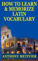 How to Learn and Memorize Latin Vocabulary Using a Memory Palace (ISBN: 9781494399696)
