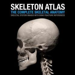 Skeleton Atlas: The Complete Skeletal Anatomy: Skeletal System Images with Bone Fracture References (ISBN: 9781495911309)
