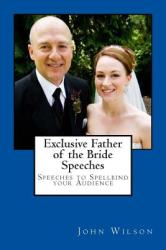 Exclusive Father of the Bride Speeches: Speeches to Spellbind Your Audience (ISBN: 9781497468658)