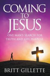 Coming to Jesus: One Man's Search for Truth and Life Purpose (ISBN: 9781499187403)