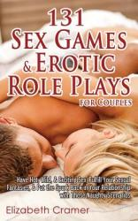 131 Sex Games Erotic Role Plays for Couples: Have Hot, Wild, Exciting Sex, Fulfill Your Sexual Fantasies, Put the Spark Back in Your Relationshi (ISBN: 9781500739690)